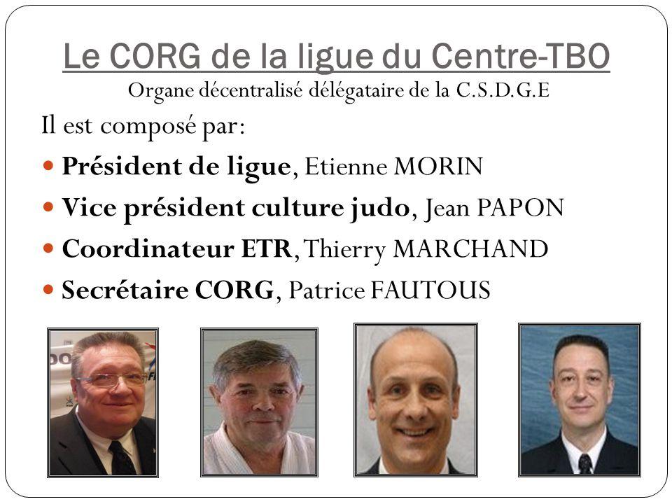 Le CORG de la ligue du Centre-TBO Organe décentralisé délégataire de la C.S.D.G.E Il est composé par: Président de ligue, Etienne MORIN Vice président