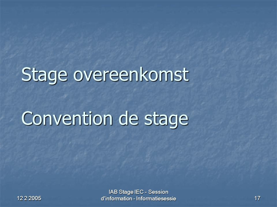 12 2 2005 IAB Stage IEC - Session d'information - Informatiesessie17 Stage overeenkomst Convention de stage