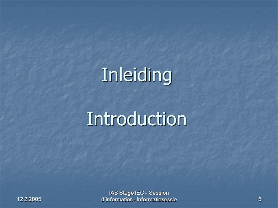 12 2 2005 IAB Stage IEC - Session d information - Informatiesessie56 Permanente vorming Minstens 40 uren / jaar, waarvan: Minstens 40 uren / jaar, waarvan: 10 intern 10 intern 30 extern 30 extern Tellen mee: Tellen mee: IAB voordrachten voor stagiairs (verplichte deelname) en andere IAB voordrachten voor stagiairs (verplichte deelname) en andere Tellen niet mee: Tellen niet mee: langdurige opleiding (graduaat; post-graduaat; speciale licentie; …) langdurige opleiding (graduaat; post-graduaat; speciale licentie; …) Behalen van 40 uren moet blijken uit stagedagboek Behalen van 40 uren moet blijken uit stagedagboek