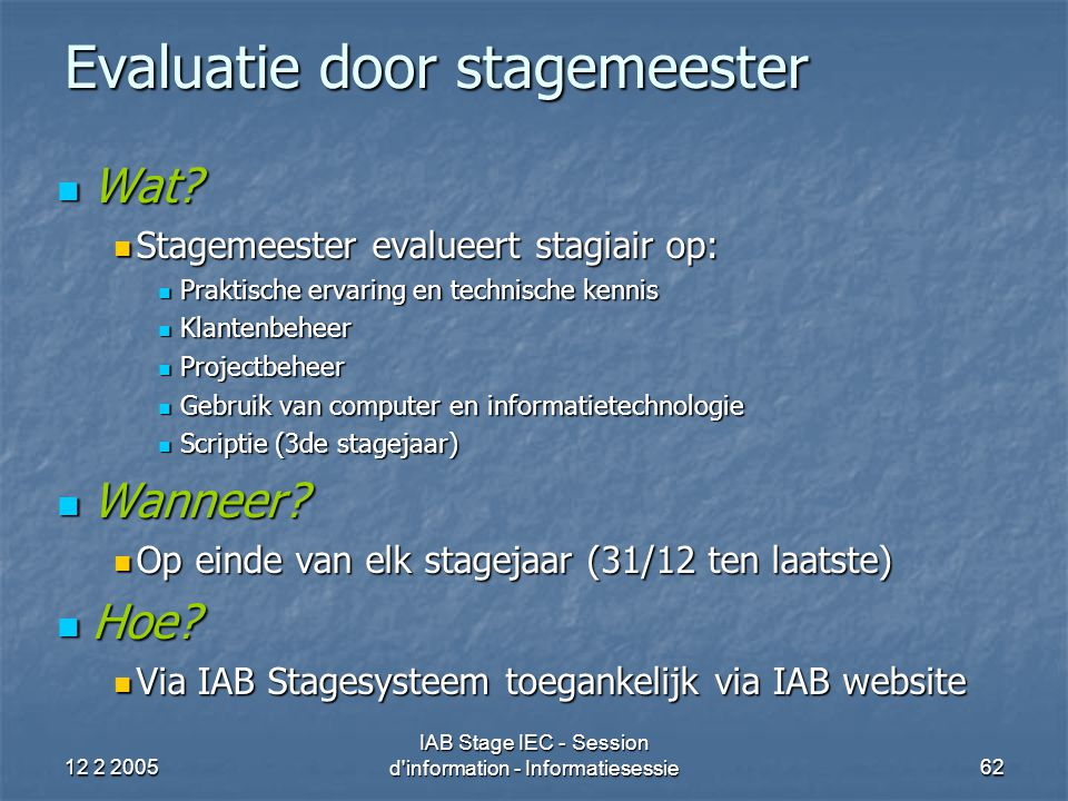 12 2 2005 IAB Stage IEC - Session d information - Informatiesessie62 Evaluatie door stagemeester Wat.
