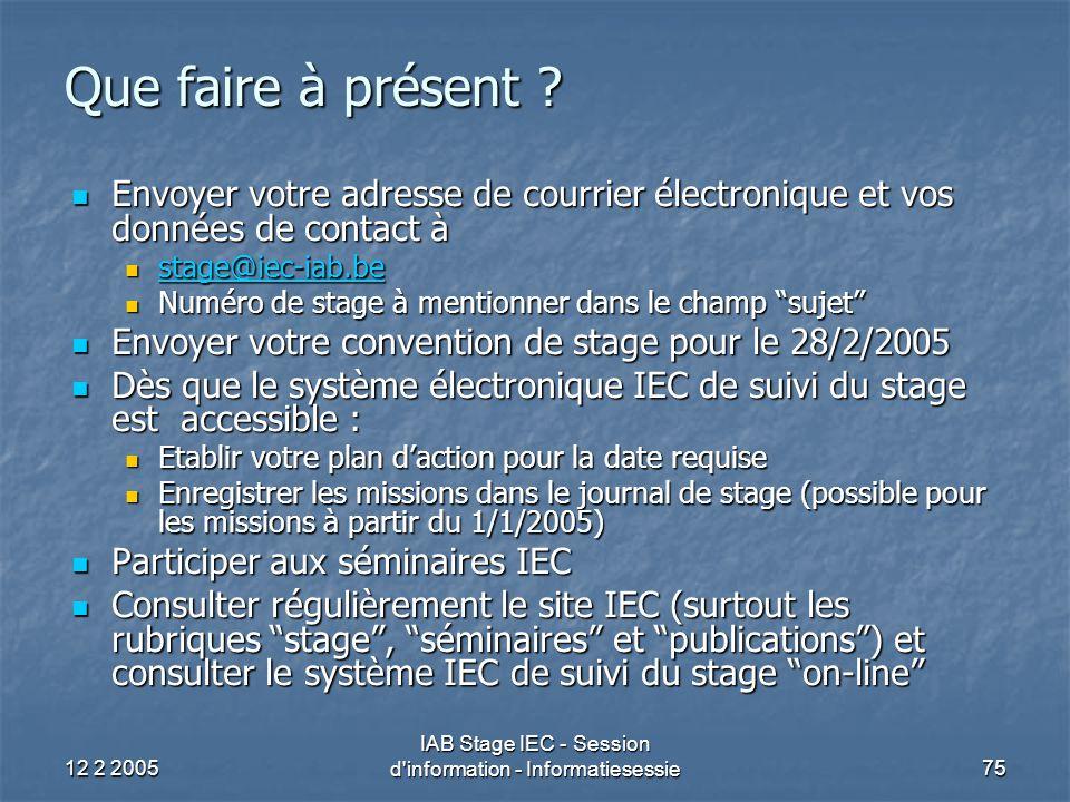 12 2 2005 IAB Stage IEC - Session d information - Informatiesessie75 Que faire à présent .