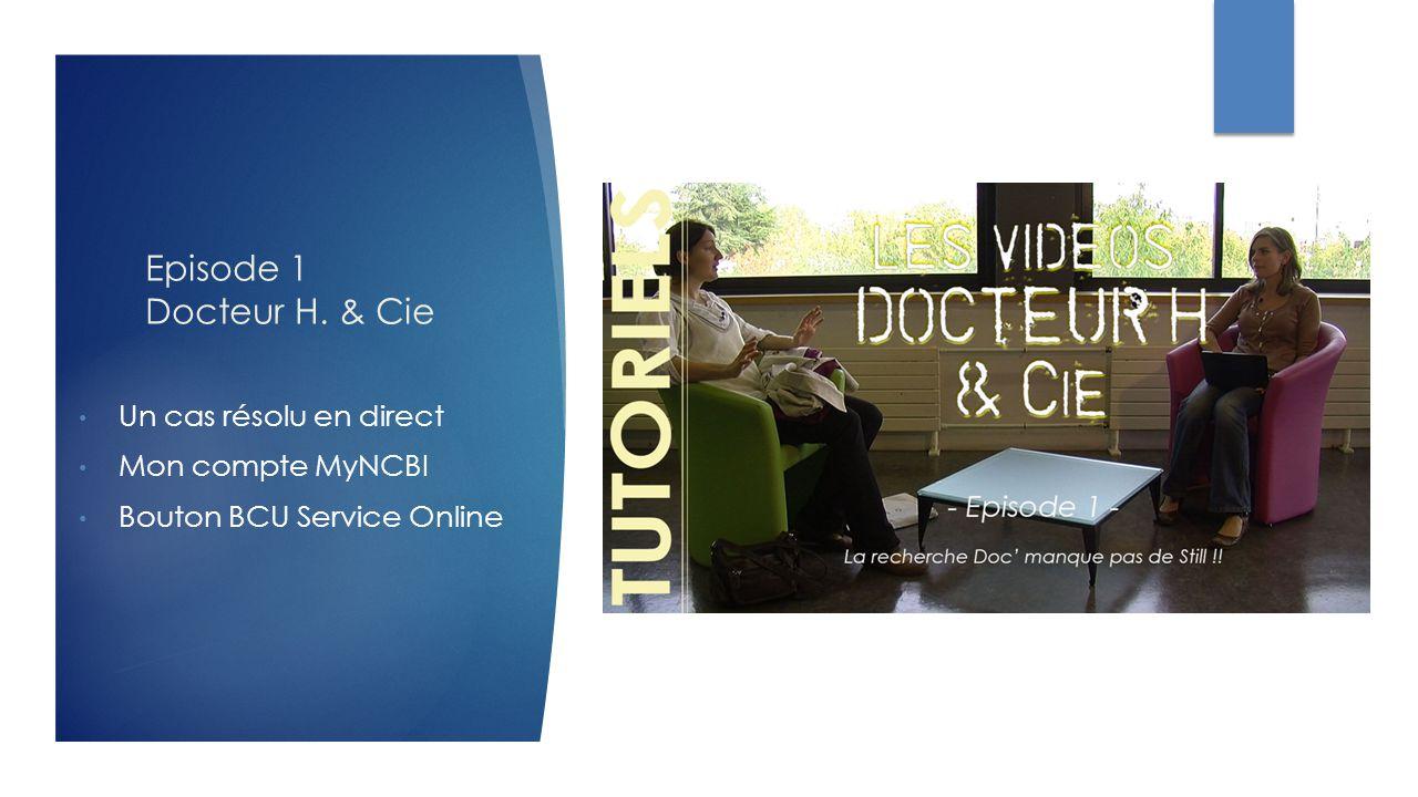 Episode 1 Docteur H. & Cie Un cas résolu en direct Mon compte MyNCBI Bouton BCU Service Online