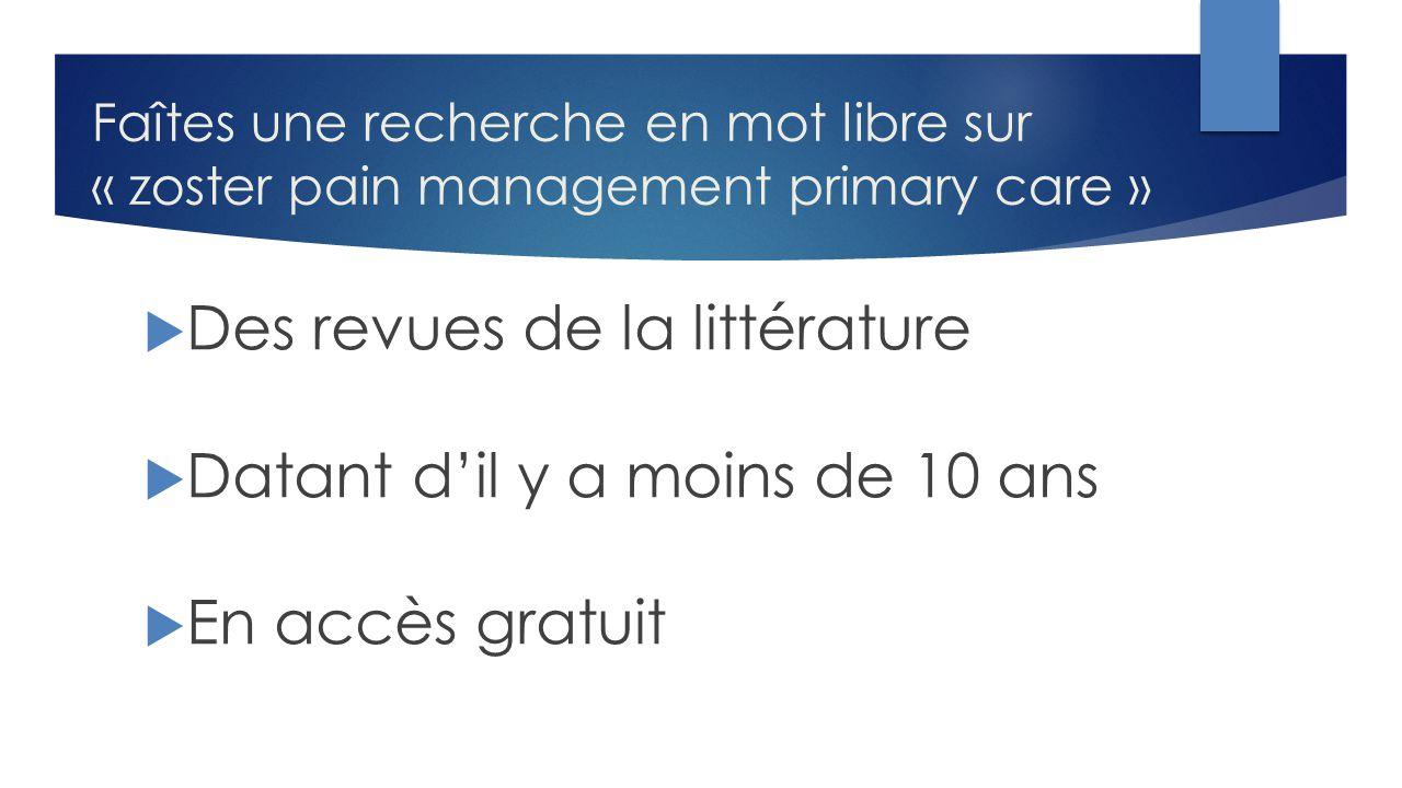 Faîtes une recherche en mot libre sur « zoster pain management primary care »  Des revues de la littérature  Datant d'il y a moins de 10 ans  En ac