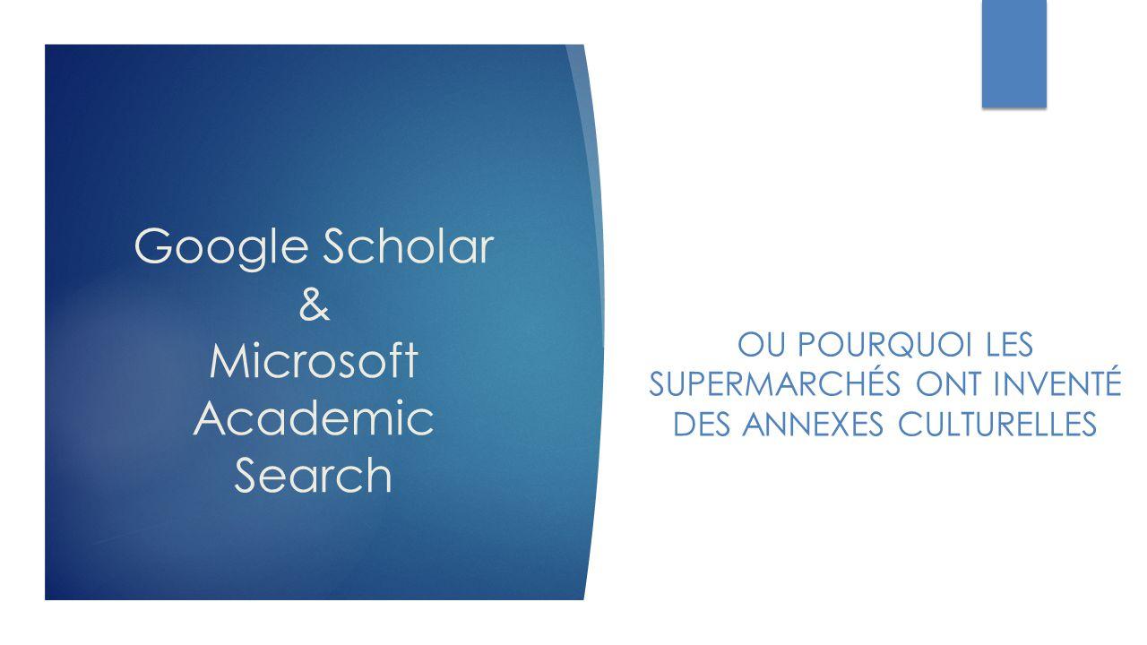 Google Scholar & Microsoft Academic Search OU POURQUOI LES SUPERMARCHÉS ONT INVENTÉ DES ANNEXES CULTURELLES