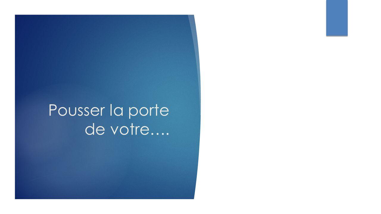 Pousser la porte de votre….