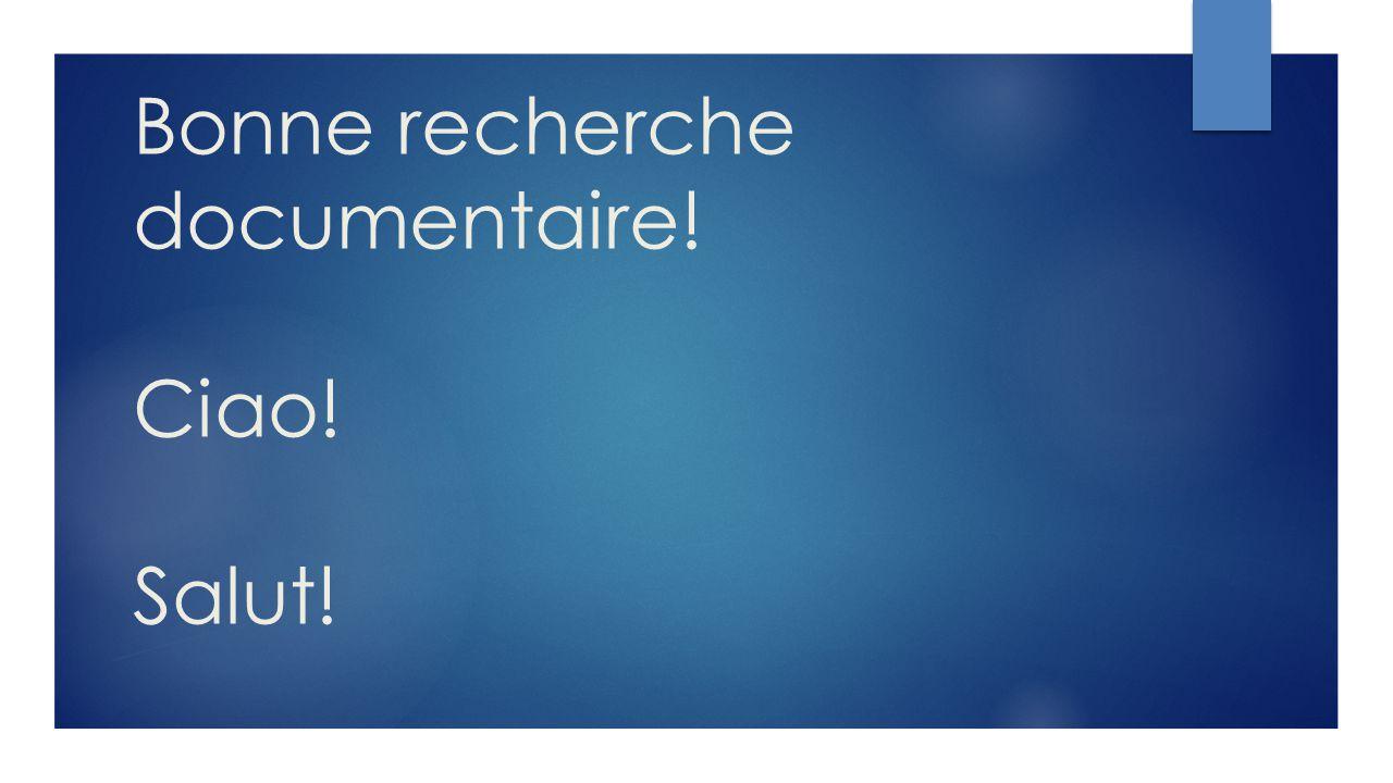 Bonne recherche documentaire! Ciao! Salut!