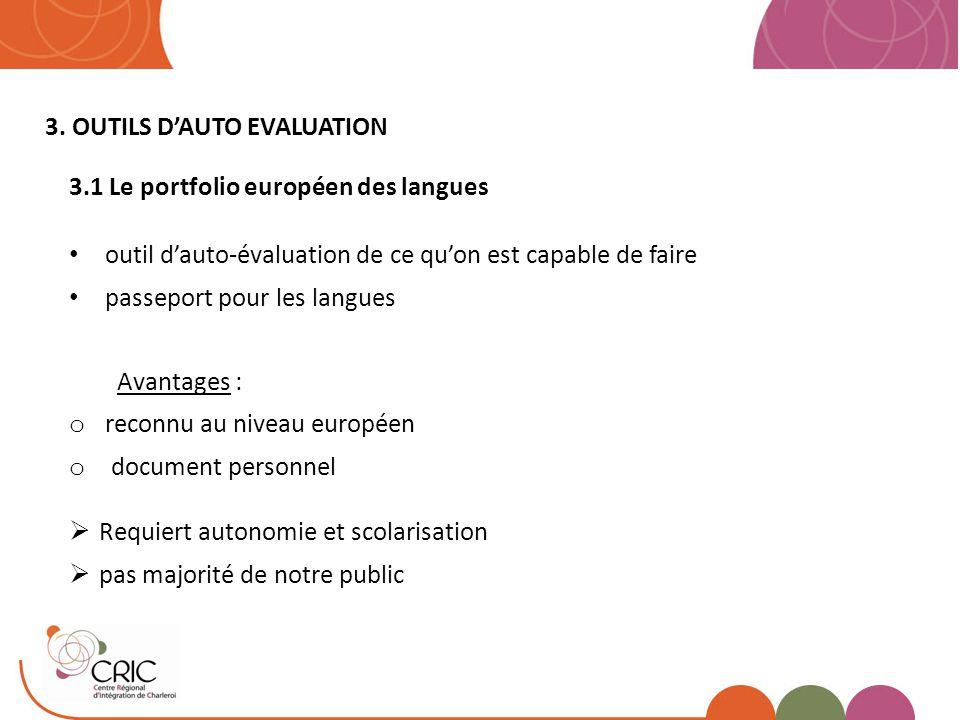 3. OUTILS D'AUTO EVALUATION 3.1 Le portfolio européen des langues outil d'auto-évaluation de ce qu'on est capable de faire passeport pour les langues