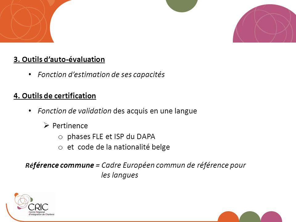3. Outils d'auto-évaluation Fonction d'estimation de ses capacités 4. Outils de certification Fonction de validation des acquis en une langue  Pertin