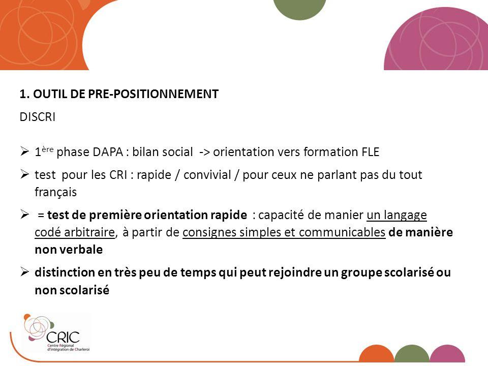 1. OUTIL DE PRE-POSITIONNEMENT DISCRI  1 ère phase DAPA : bilan social -> orientation vers formation FLE  test pour les CRI : rapide / convivial / p