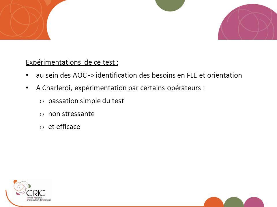 Expérimentations de ce test : au sein des AOC -> identification des besoins en FLE et orientation A Charleroi, expérimentation par certains opérateurs