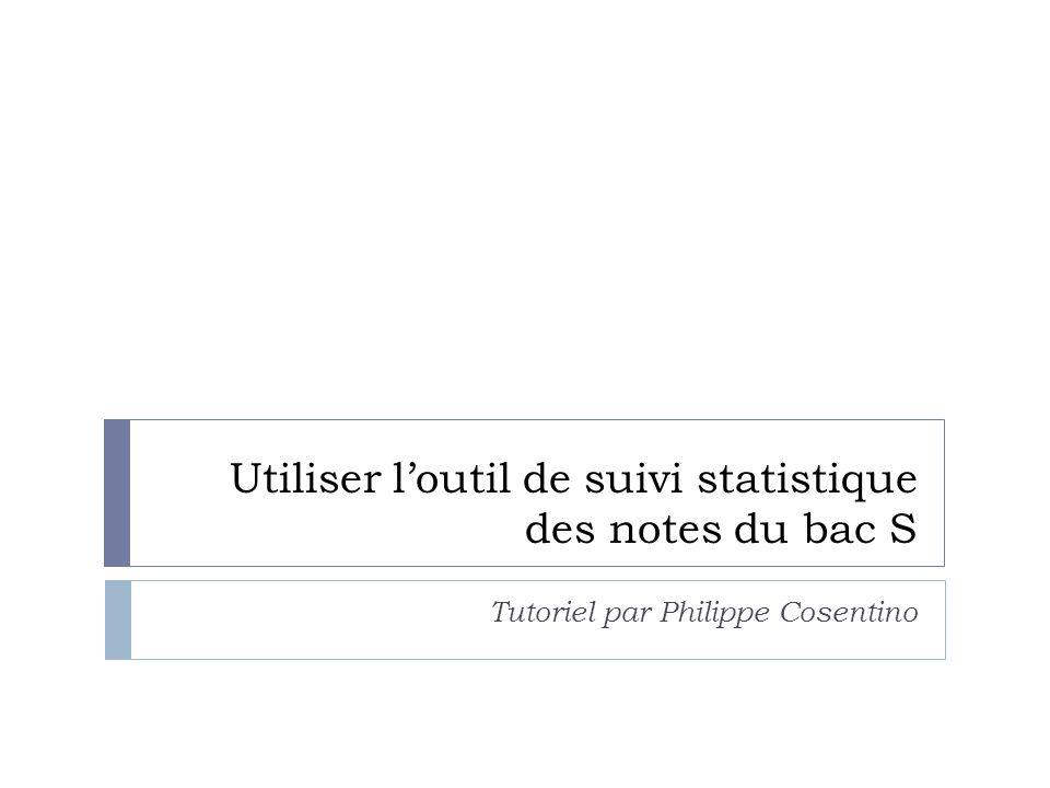 Utiliser l'outil de suivi statistique des notes du bac S Tutoriel par Philippe Cosentino