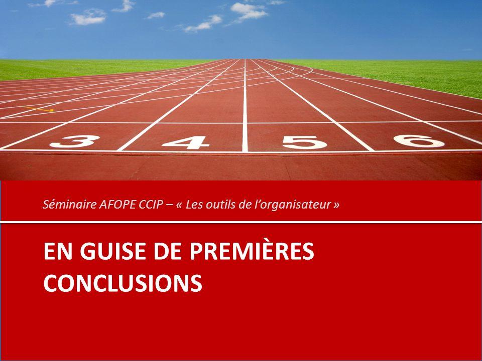 EN GUISE DE PREMIÈRES CONCLUSIONS Séminaire AFOPE CCIP – « Les outils de l'organisateur »