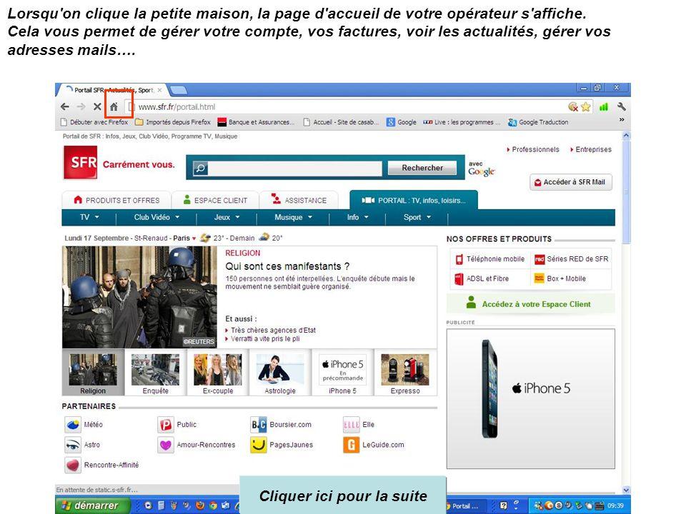 Puis tapez l'URL de votre opérateur Orange = www.orange.frwww.orange.fr SFR = www.sfr.fr/portail.htmlwww.sfr.fr/portail.html Ensuite, cliquez sur Ok C