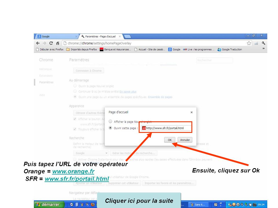 Puis tapez l URL de votre opérateur Orange = www.orange.frwww.orange.fr SFR = www.sfr.fr/portail.htmlwww.sfr.fr/portail.html Ensuite, cliquez sur Ok Cliquer ici pour la suite