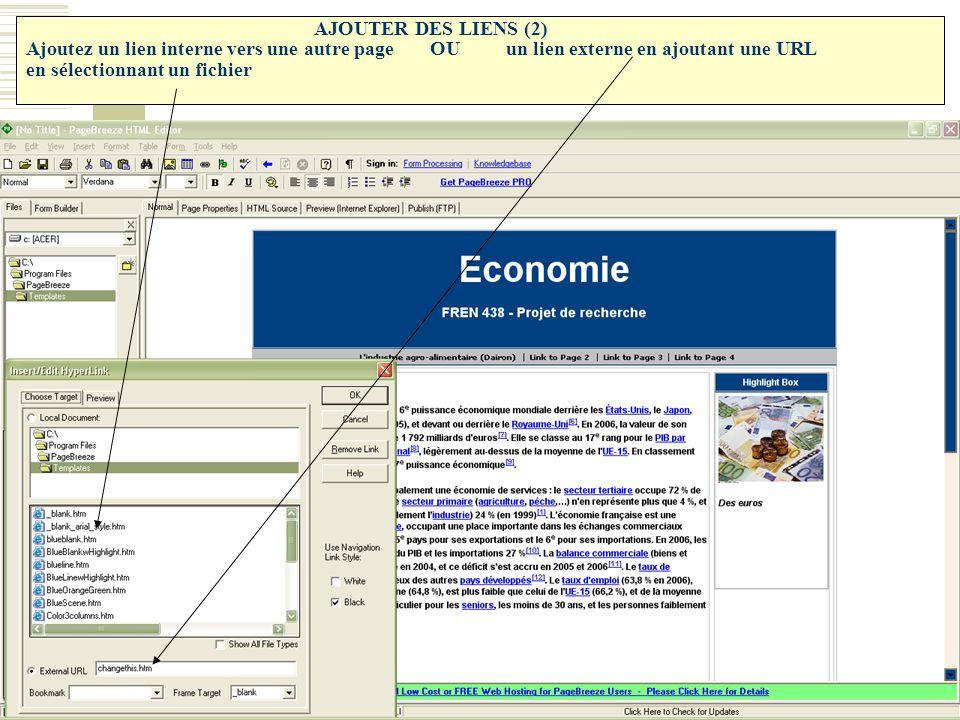 AJOUTER DES LIENS (2) AJOUTER DES LIENS (2) Ajoutez un lien interne vers une autre page OUun lien externe en ajoutant une URL en sélectionnant un fich