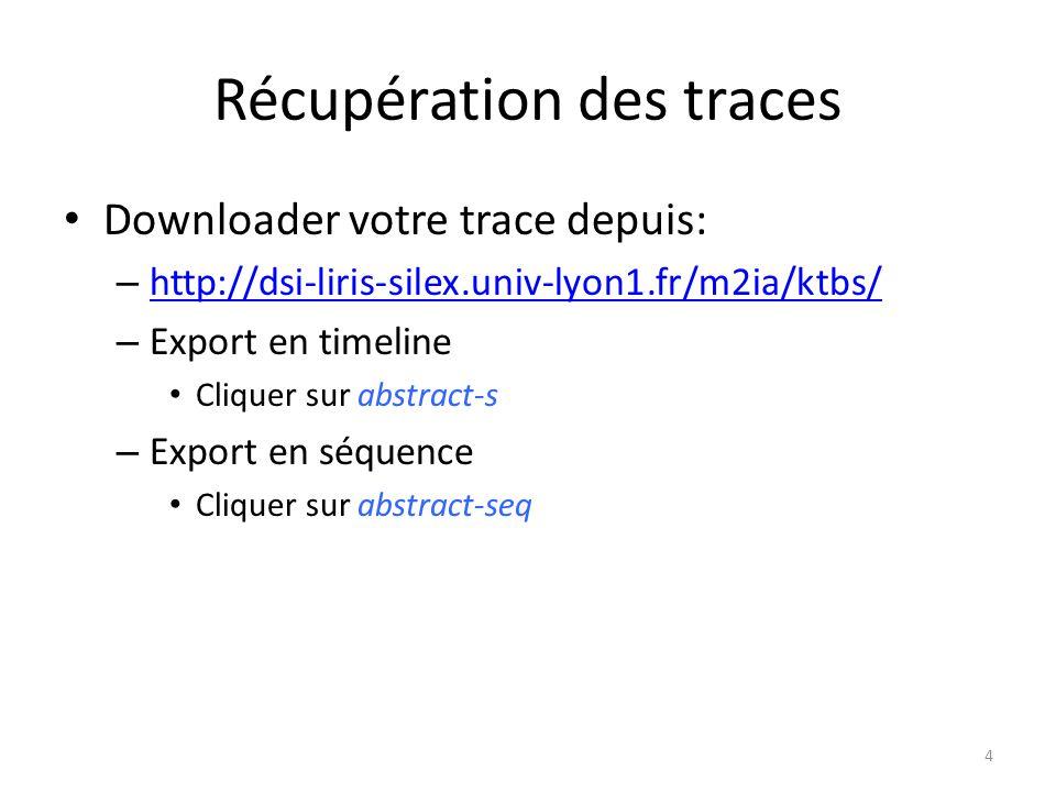 Récupération des traces Downloader votre trace depuis: – http://dsi-liris-silex.univ-lyon1.fr/m2ia/ktbs/ http://dsi-liris-silex.univ-lyon1.fr/m2ia/ktbs/ – Export en timeline Cliquer sur abstract-s – Export en séquence Cliquer sur abstract-seq 4