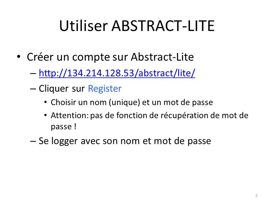 Utiliser ABSTRACT-LITE Créer un compte sur Abstract-Lite – http://134.214.128.53/abstract/lite/ http://134.214.128.53/abstract/lite/ – Cliquer sur Register Choisir un nom (unique) et un mot de passe Attention: pas de fonction de récupération de mot de passe .