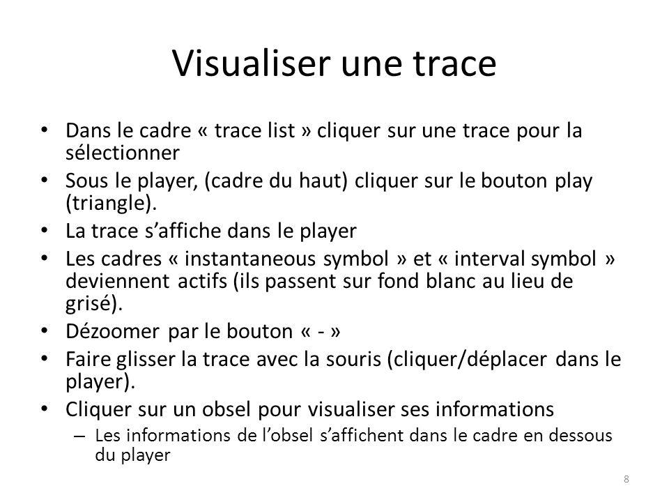 Visualiser une trace Dans le cadre « trace list » cliquer sur une trace pour la sélectionner Sous le player, (cadre du haut) cliquer sur le bouton play (triangle).