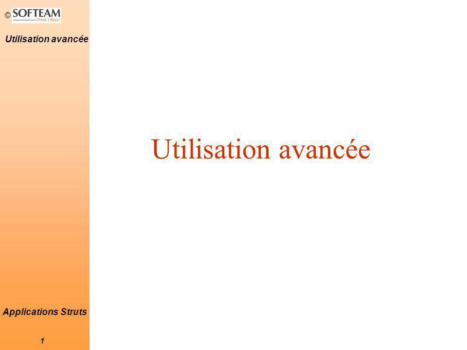 © 1 Utilisation avancée Applications Struts Utilisation avancée