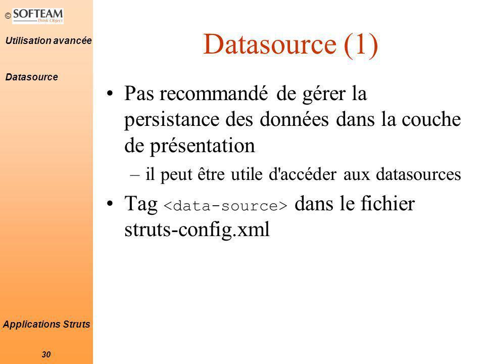 © 30 Utilisation avancée Applications Struts Datasource (1) Pas recommandé de gérer la persistance des données dans la couche de présentation –il peut être utile d accéder aux datasources Tag dans le fichier struts-config.xml Datasource