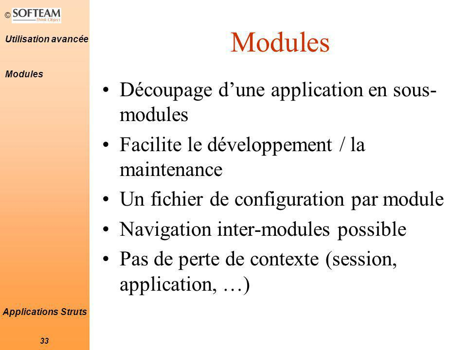 © 33 Utilisation avancée Applications Struts Modules Découpage d'une application en sous- modules Facilite le développement / la maintenance Un fichie