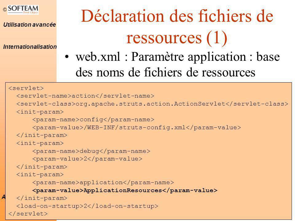© 5 Utilisation avancée Applications Struts Déclaration des fichiers de ressources (2) struts-config.xml : tag message- resources : base des noms de fichiers de ressources