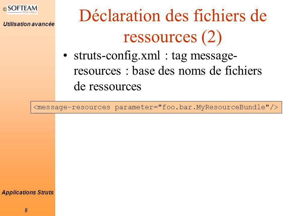 © 6 Utilisation avancée Applications Struts Utilisation des ressources Utilisation du –Paramètre locale à true Injection d une valeur : Internationalisation