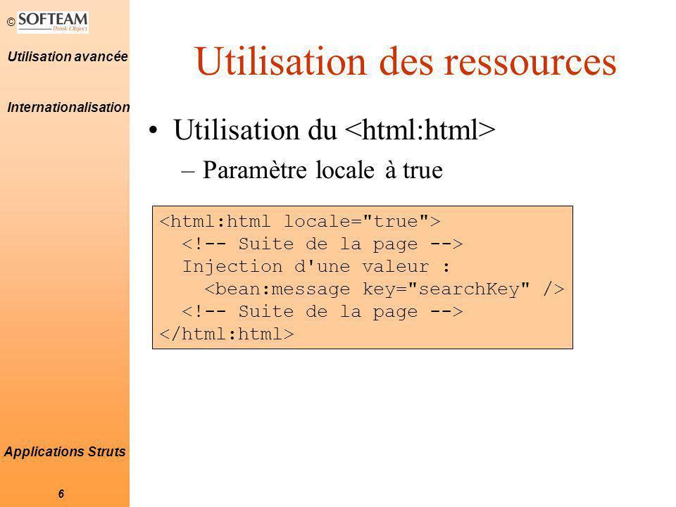 © 7 Utilisation avancée Applications Struts Changer de langue à la demande avec Struts (1) Créer une action qui va mettre à jour la locale dans l objet request..