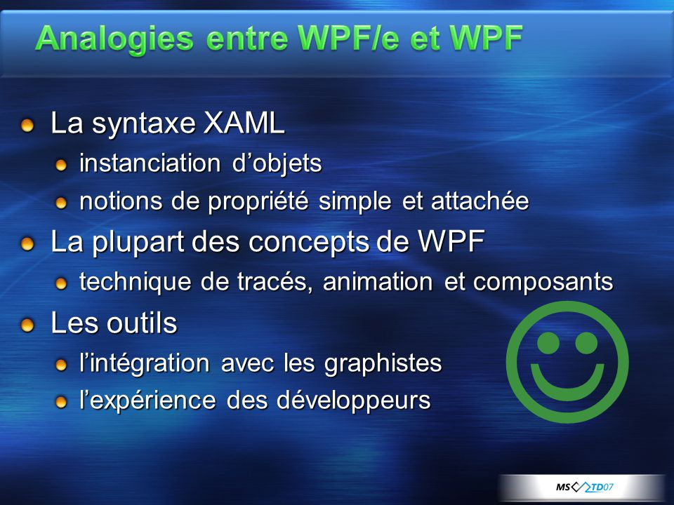 La syntaxe XAML instanciation d'objets notions de propriété simple et attachée La plupart des concepts de WPF technique de tracés, animation et compos