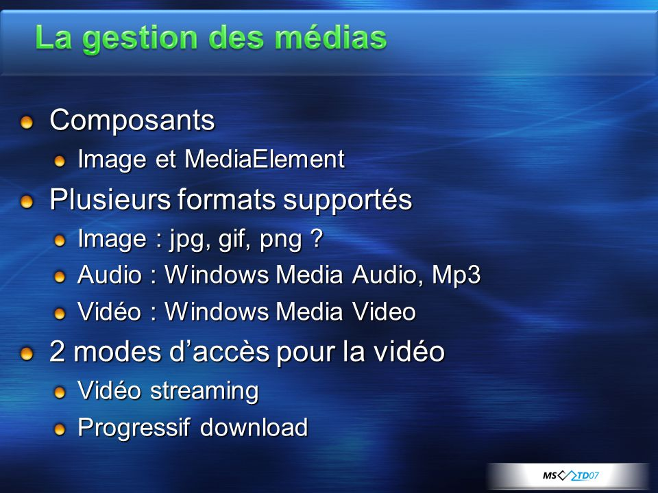 Composants Image et MediaElement Plusieurs formats supportés Image : jpg, gif, png ? Audio : Windows Media Audio, Mp3 Vidéo : Windows Media Video 2 mo