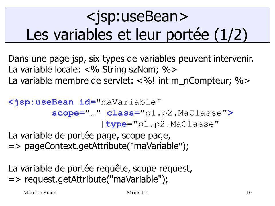 Marc Le BihanStruts 1.x10 Les variables et leur portée (1/2) Dans une page jsp, six types de variables peuvent intervenir. La variable locale: La vari