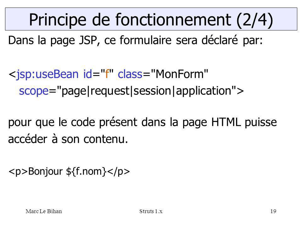 Marc Le BihanStruts 1.x19 Dans la page JSP, ce formulaire sera déclaré par: <jsp:useBean id=