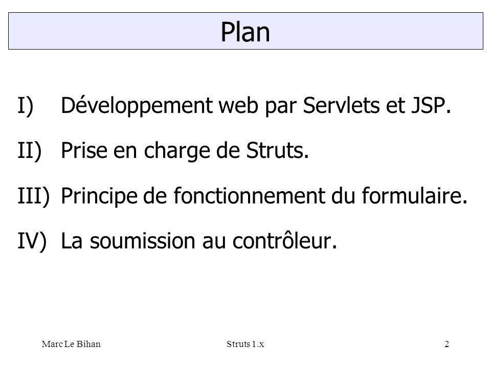 Struts 1.x2 Plan I)Développement web par Servlets et JSP. II)Prise en charge de Struts. III)Principe de fonctionnement du formulaire. IV)La soumission