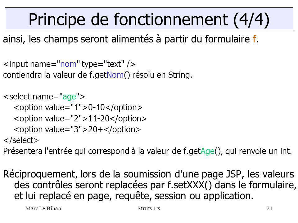 Marc Le BihanStruts 1.x21 Principe de fonctionnement (4/4) ainsi, les champs seront alimentés à partir du formulaire f. contiendra la valeur de f.getN