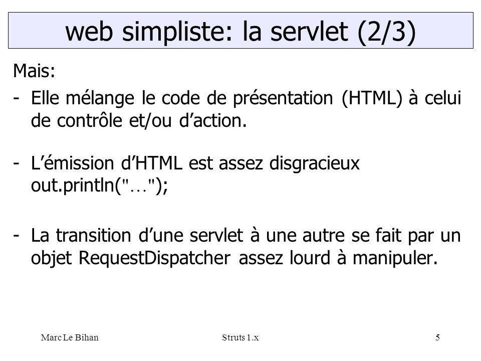 Marc Le BihanStruts 1.x5 Mais: -Elle mélange le code de présentation (HTML) à celui de contrôle et/ou d'action. -L'émission d'HTML est assez disgracie