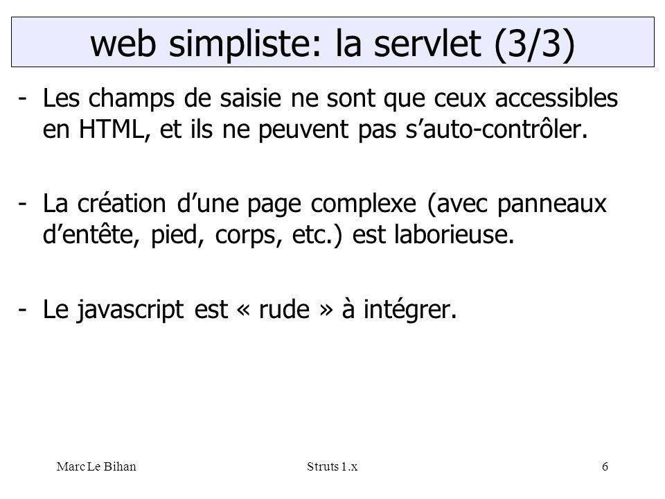 Marc Le BihanStruts 1.x6 -Les champs de saisie ne sont que ceux accessibles en HTML, et ils ne peuvent pas s'auto-contrôler. -La création d'une page c