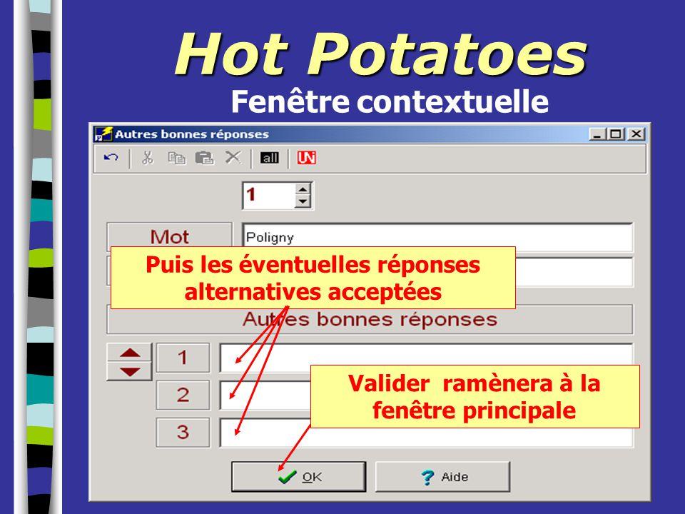 Puis les éventuelles réponses alternatives acceptées Hot Potatoes Fenêtre contextuelle Valider ramènera à la fenêtre principale