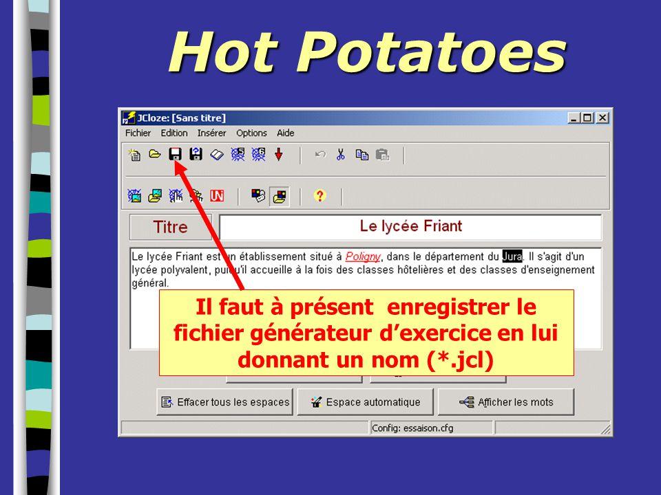 Hot Potatoes Il faut à présent enregistrer le fichier générateur d'exercice en lui donnant un nom (*.jcl)