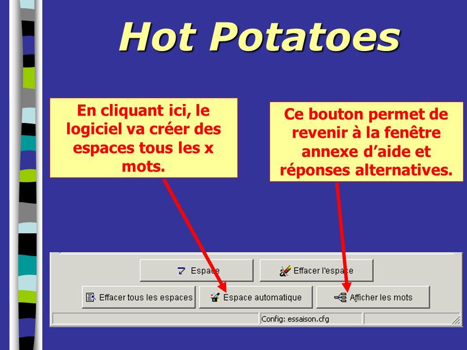 Hot Potatoes En cliquant ici, le logiciel va créer des espaces tous les x mots. Ce bouton permet de revenir à la fenêtre annexe d'aide et réponses alt