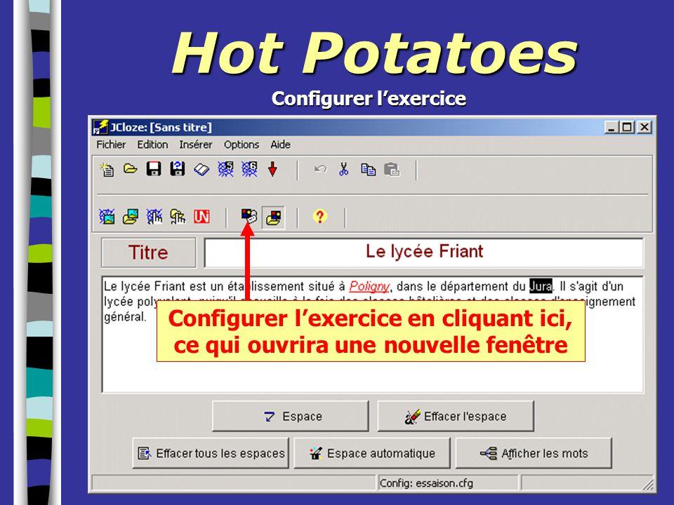 Hot Potatoes Configurer l'exercice en cliquant ici, ce qui ouvrira une nouvelle fenêtre Configurer l'exercice