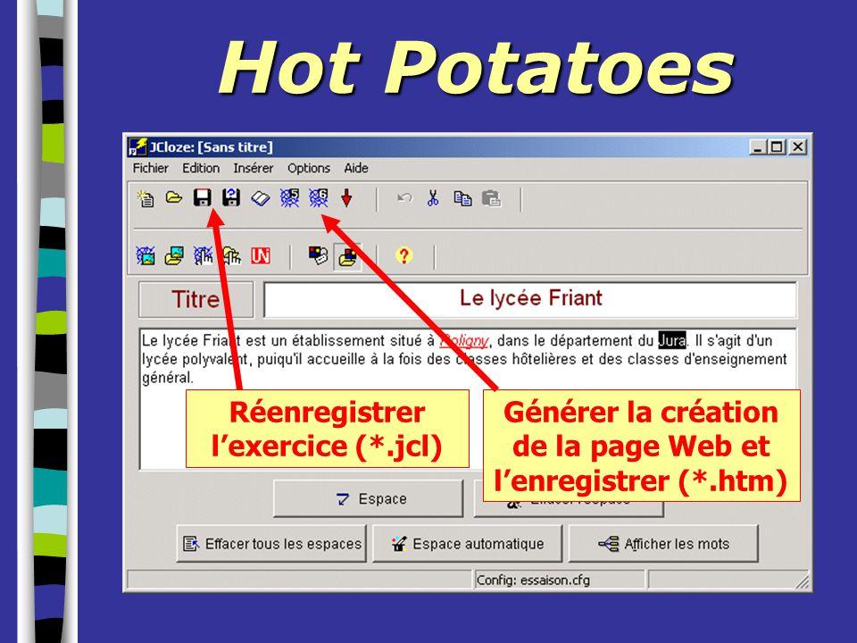 Hot Potatoes Réenregistrer l'exercice (*.jcl) Générer la création de la page Web et l'enregistrer (*.htm)