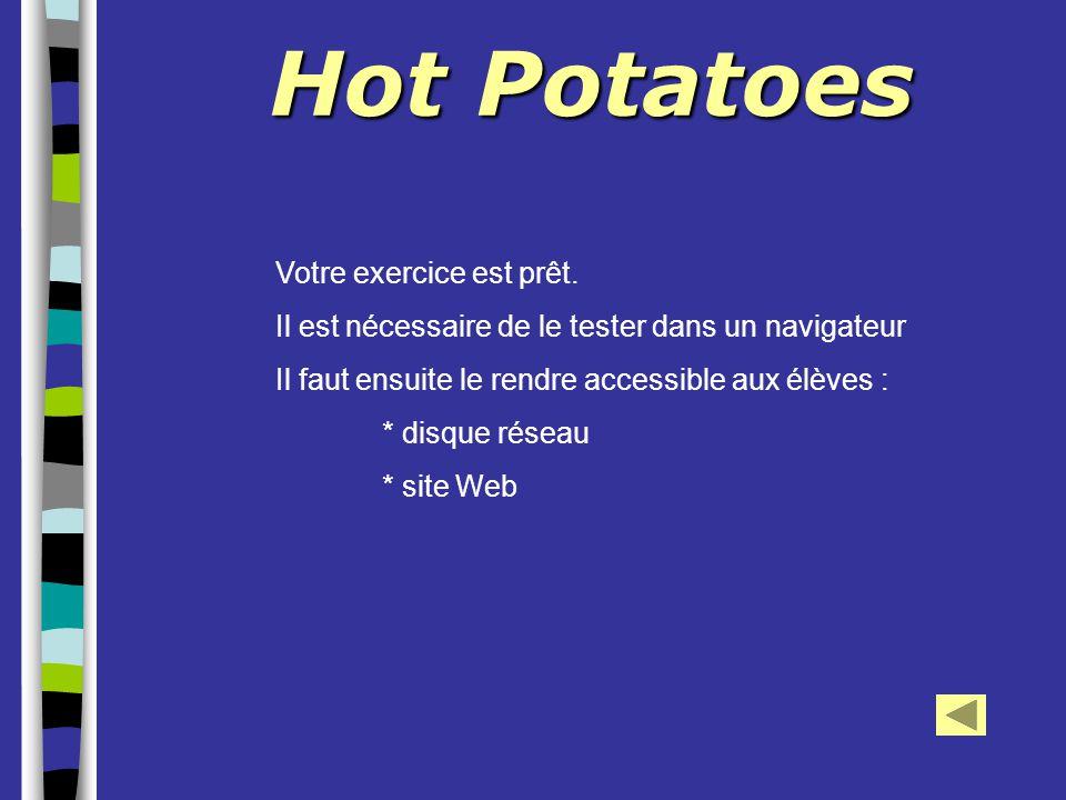 Hot Potatoes Votre exercice est prêt. Il est nécessaire de le tester dans un navigateur Il faut ensuite le rendre accessible aux élèves : * disque rés