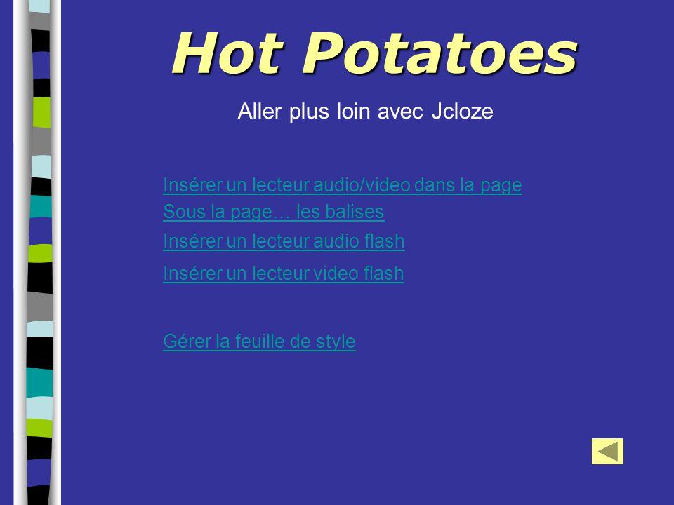 Hot Potatoes Aller plus loin avec Jcloze Gérer la feuille de style Insérer un lecteur audio flash Insérer un lecteur video flash Sous la page… les bal