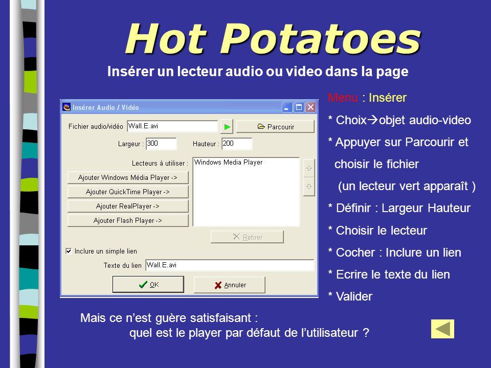 Hot Potatoes Insérer un lecteur audio ou video dans la page Menu : Insérer * Choix  objet audio-video * Appuyer sur Parcourir et choisir le fichier (