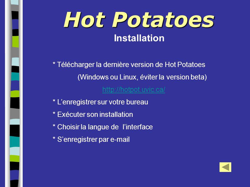 Hot Potatoes * Télécharger la dernière version de Hot Potatoes (Windows ou Linux, éviter la version beta) http://hotpot.uvic.ca/ * L'enregistrer sur v