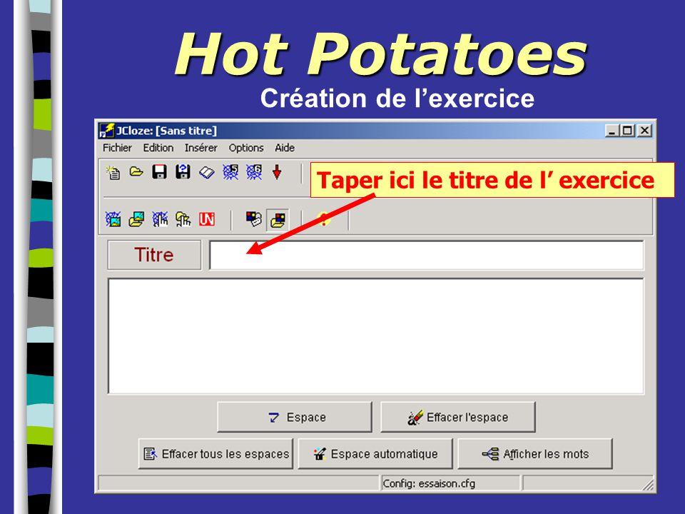 Hot Potatoes Taper ici le titre de l' exercice Création de l'exercice