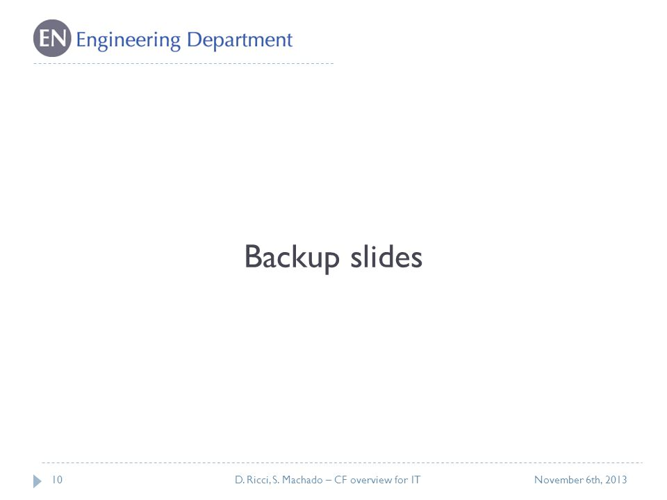 10 Backup slides November 6th, 2013D. Ricci, S. Machado – CF overview for IT