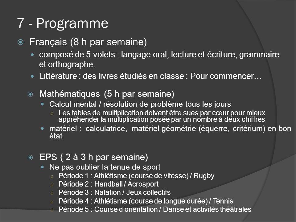 7 - Programme  Français (8 h par semaine) composé de 5 volets : langage oral, lecture et écriture, grammaire et orthographe. Littérature : des livres