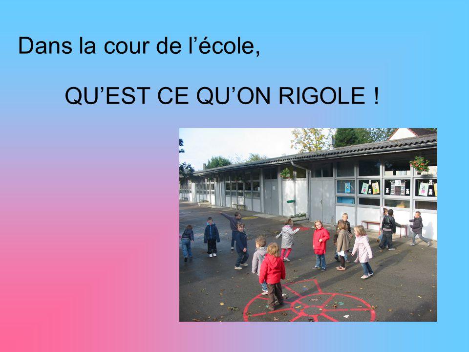 Dans la cour de l'école, QU'EST CE QU'ON RIGOLE !
