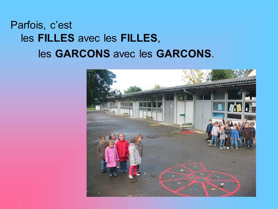 Parfois, c'est les FILLES avec les FILLES, les GARCONS avec les GARCONS.